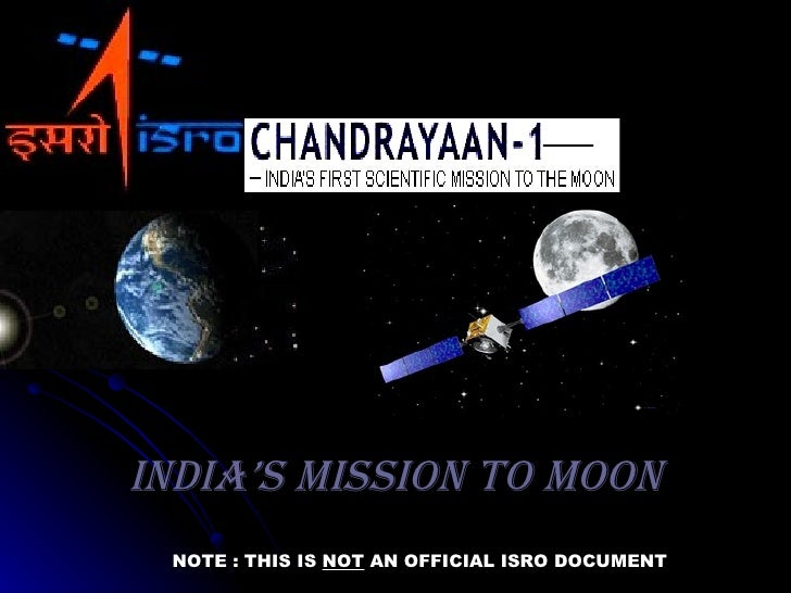 IndIa's MIssIon To Moon NOTE : THIS IS NOT AN OFFICIAL ISRO DOCUMENT