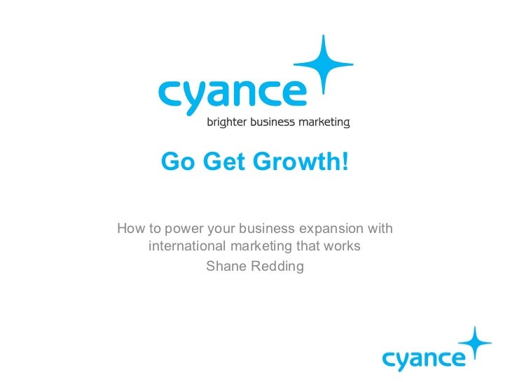 Go Get Growth!How to power your business expansion with    international marketing that works              Shane Redding