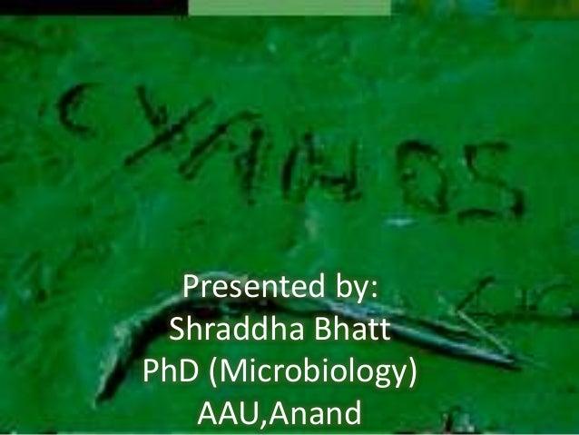 Presented by: Shraddha Bhatt PhD (Microbiology) AAU,Anand
