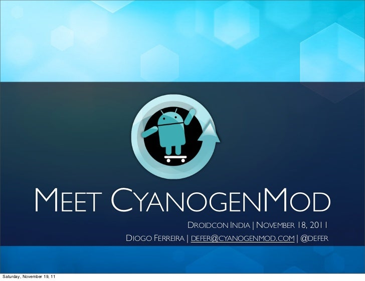 MEET CYANOGENMOD             DROIDCON INDIA | NOVEMBER 18, 2011                            DIOGO FERREIRA | DEFER@CYANOGEN...