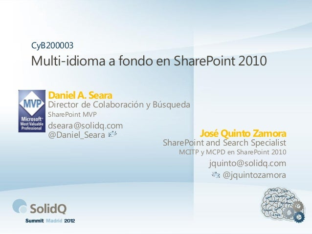 Multi-idioma a fondo en SharePoint 2010José Quinto ZamoraCyB200003SharePoint and Search SpecialistMCITP y MCPD en SharePoi...