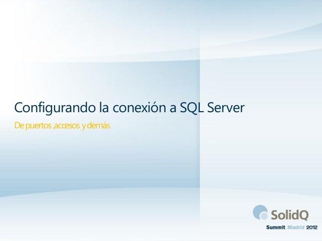 Configurando la conexión a SQL ServerDe puertos ,accesos y demás