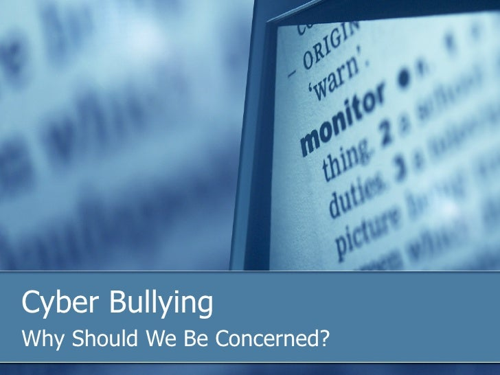 Cyber Bullying Why Should We Be Concerned?