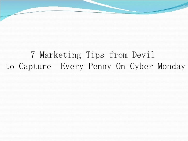 7 Marketing Tips from Devil  to Capture  Every Penny On Cyber Monday