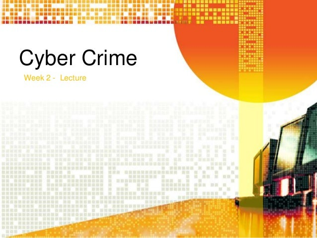 Cyber Crime Week 2 - Lecture