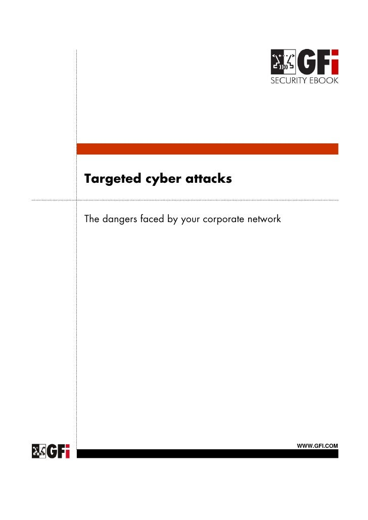 Targeted cyber attacksThe dangers faced by your corporate network                                              WWW.GFI.COM