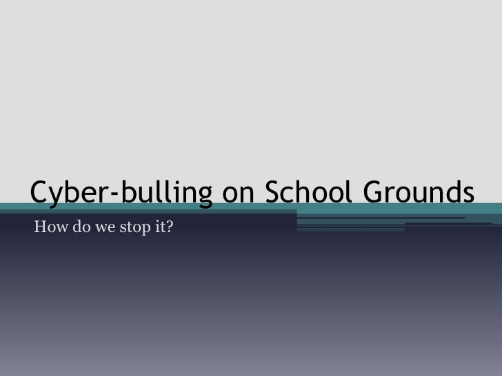 Cyber-bulling on School Grounds How do we stop it?