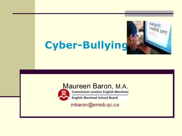 Cyber-Bullying Maureen Baron,  M.A . mbaron @emsb.qc.ca