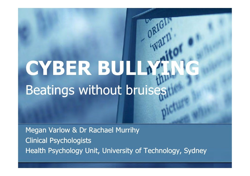 CYBER BULLYING Beatings without bruises  Megan Varlow & Dr Rachael Murrihy M        V l      D R h l M ih Clinical Psychol...