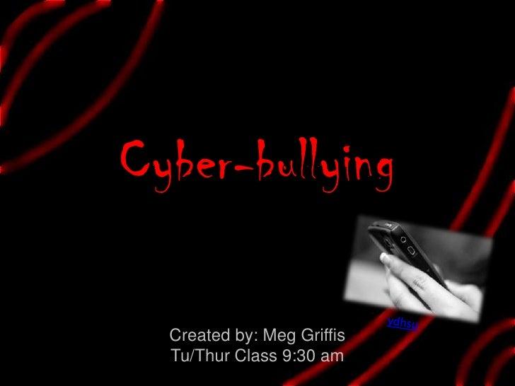 Cyber-bullying <br />ydhsu<br />Created by: Meg Griffis<br />Tu/Thur Class 9:30 am<br />
