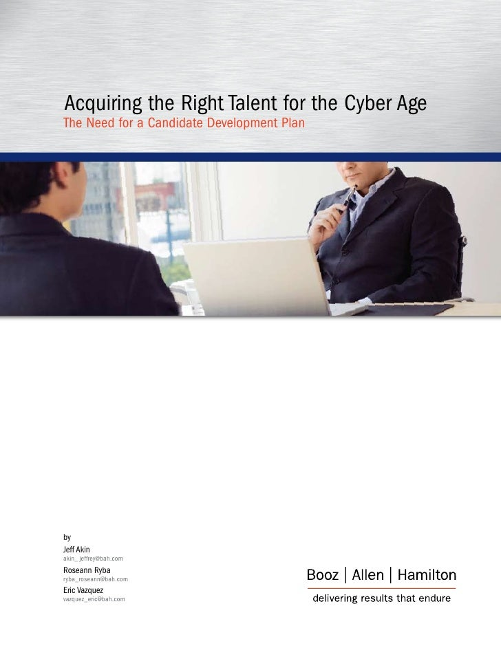Acquiring the Right Talent for the Cyber AgeThe Need for a Candidate Development PlanbyJeff Akinakin_ jeffrey@bah.comRosea...