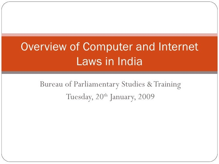Bureau of Parliamentary Studies & Training Tuesday, 20 th  January, 2009 Overview of Computer and Internet Laws in India