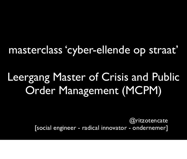 masterclass 'cyber-ellende op straat'Leergang Master of Crisis and Public   Order Management (MCPM)                       ...
