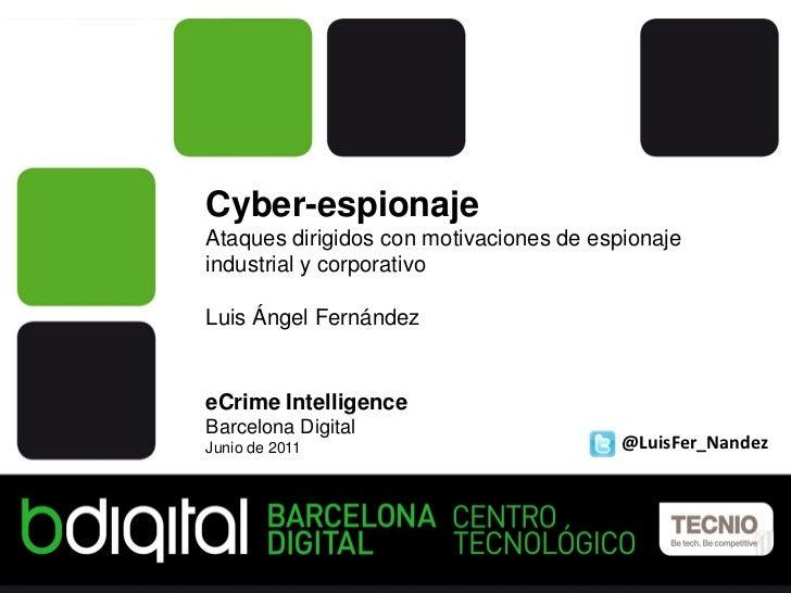 Cyber-espionajeAtaques dirigidos con motivaciones de espionajeindustrial y corporativoLuis Ángel FernándezeCrime Intellige...