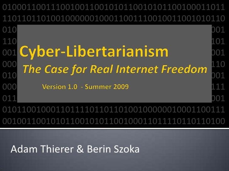 Cyber Libertarianism - Real Internet Freedom (Thierer & Szoka)