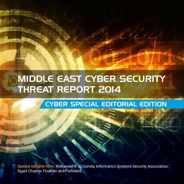 Middle East Cyber Security Threat Report 2014 Cyber Special EDITORIAL Edition  Special insights from: Mohamed N. El-Guindy...