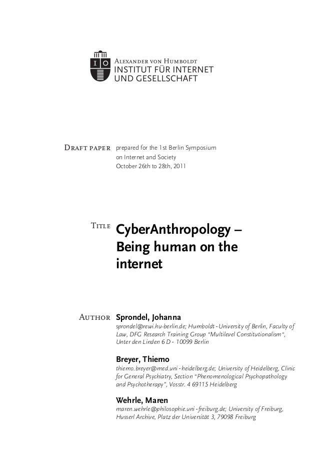eprepared for the 1st Berlin Symposiumon Internet and SocietyOctober 26th to 28th, 2011	  CyberAnthropology –Being human o...