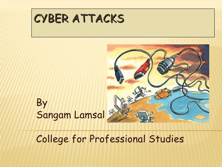 CYBER ATTACKS By  Sangam Lamsal College for Professional Studies