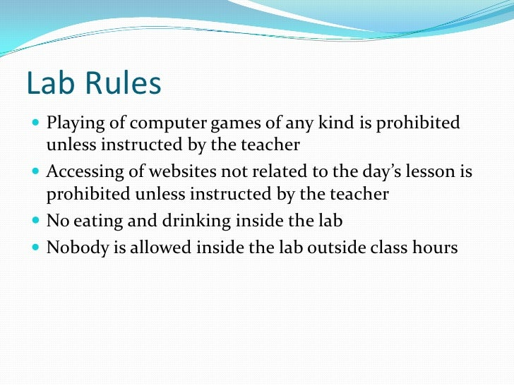 Lab Rules<br />Playing of computer games of any kind is prohibited unless instructed by the teacher<br />Accessing of webs...
