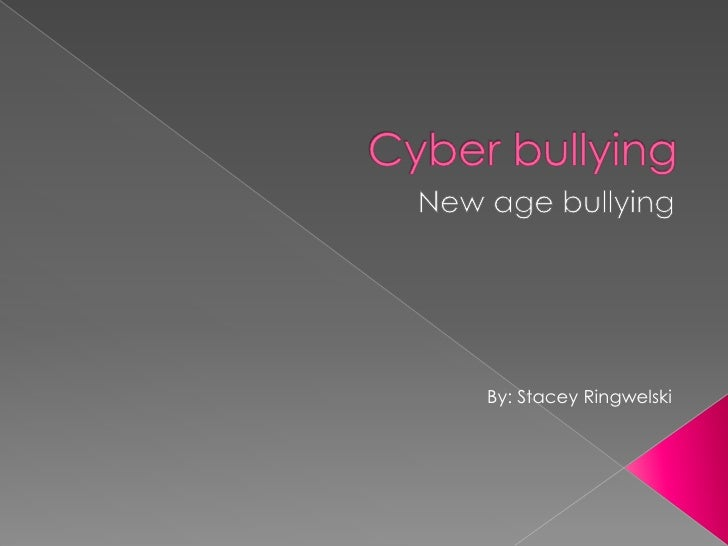 Cyber bullying<br />New age bullying<br />By: Stacey Ringwelski<br />