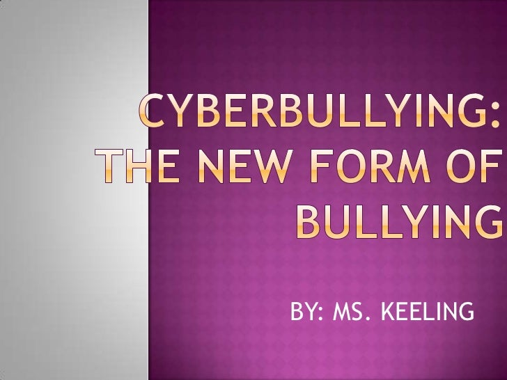 cYBERBULLYING: The new Form of bullying <br />BY: MS. KEELING<br />