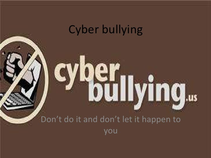 Cyber bullying<br />Don't do it and don't let it happen to you<br />