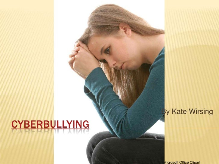 By Kate WirsingCYBERBULLYING                Microsoft Office Clipart