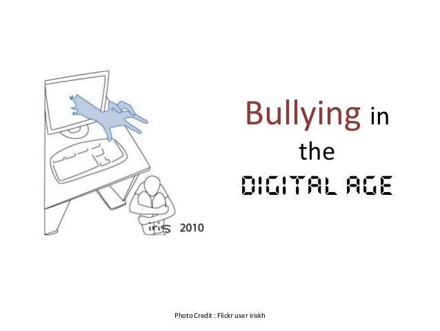 Bullying intheDigital AgePhoto Credit : Flickr user iriskh
