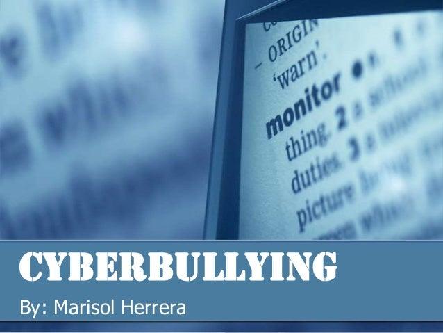 Cyberbullying By: Marisol Herrera