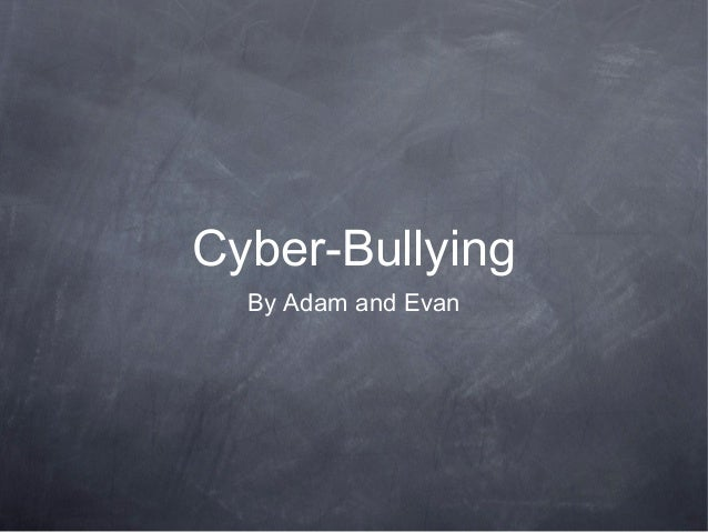 Cyber-Bullying By Adam and Evan