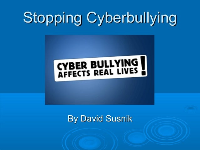 Stopping CyberbullyingStopping Cyberbullying By David SusnikBy David Susnik