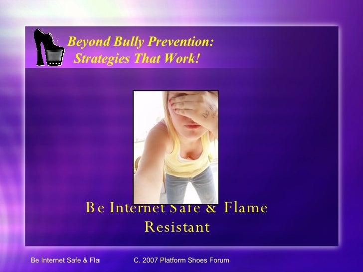 Be Internet Safe & Flame Resistant <ul><li>Beyond Bully Prevention: </li></ul><ul><li>Strategies That Work! </li></ul>