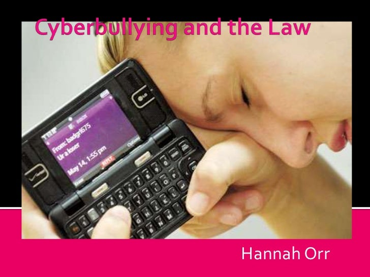 Cyberbullying and the Law<br />Hannah Orr<br />Hannah Orr<br />