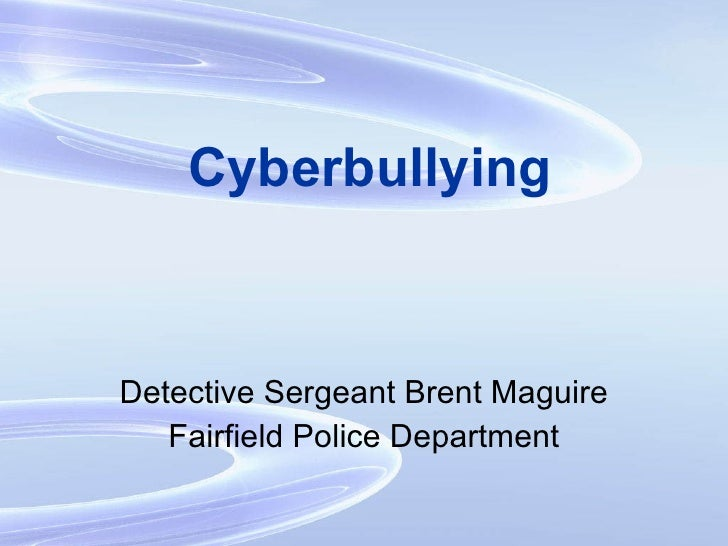 Cyberbullying Detective Sergeant Brent Maguire Fairfield Police Department