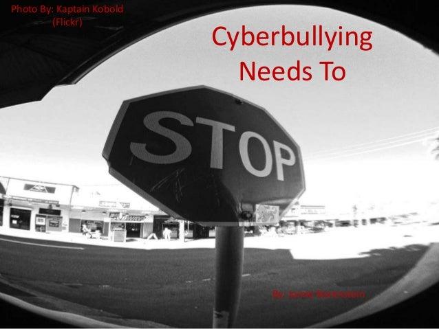 CyberbullyingNeeds ToPhoto By: Kaptain Kobold(Flickr)By: Jamie Borenstein