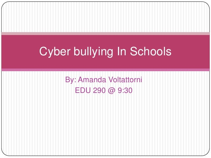 By: Amanda Voltattorni <br />EDU 290 @ 9:30<br />Cyber bullying In Schools<br />