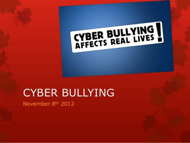 CYBER BULLYINGNovember 8th 2012