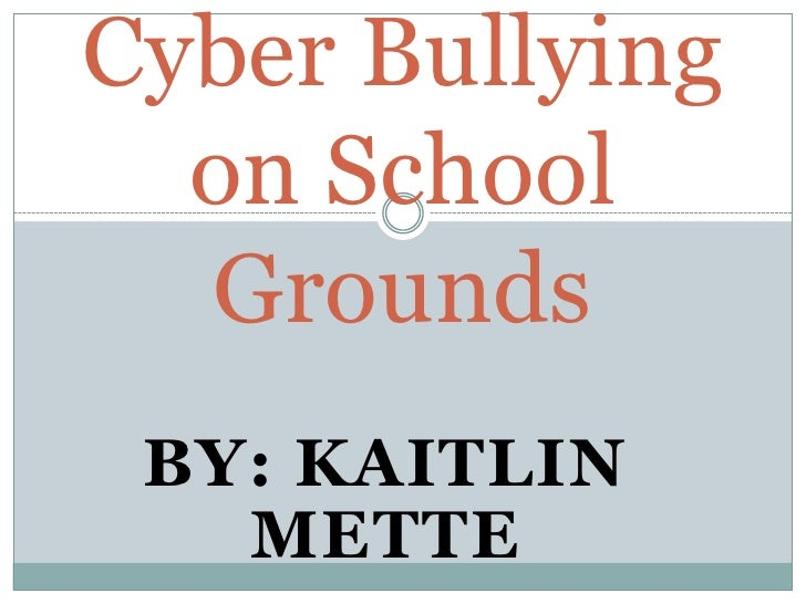 Cyber Bullying on School Grounds<br />By: Kaitlin Mette<br />