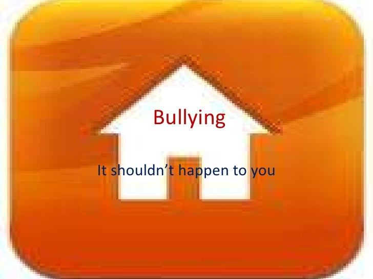 Bullying<br />It shouldn't happen to you<br />