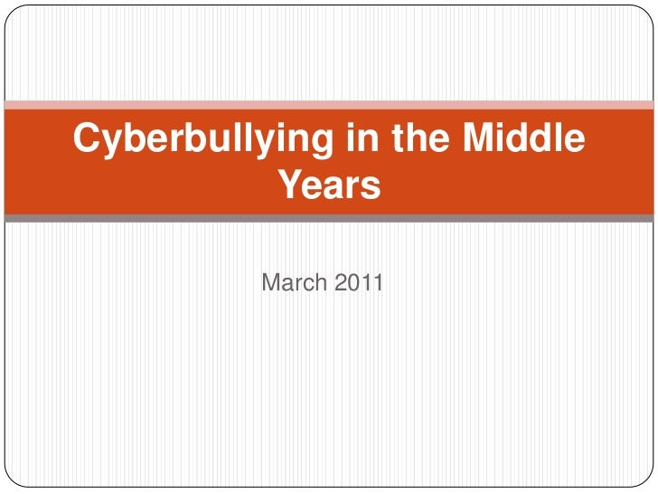 Cyberbullying in the Middle          Years         March 2011