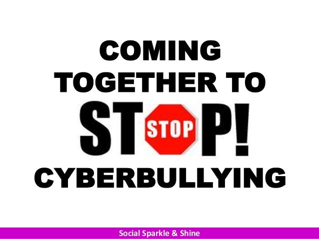 COMING TOGETHER TOCYBERBULLYING    Social Sparkle & Shine