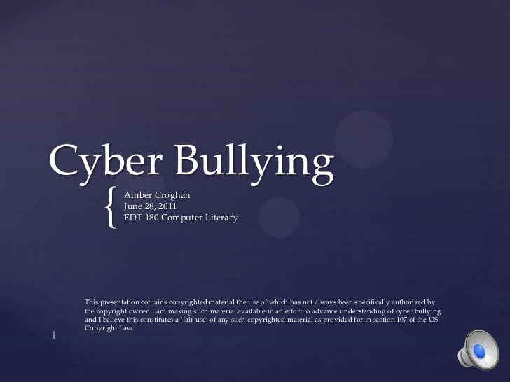 Cyber Bullying<br />Amber Croghan<br />June 28, 2011<br />EDT 180 Computer Literacy<br />1<br />This presentation contains...