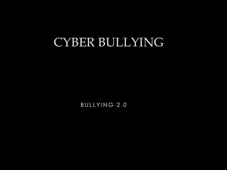 CYBER BULLYING   BULLYING 2.0