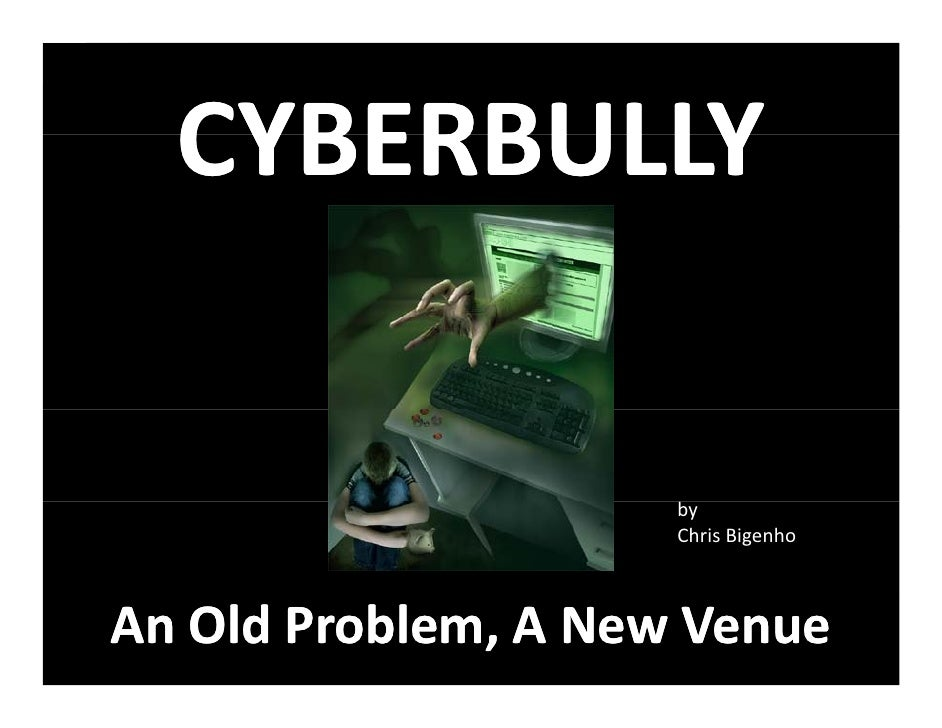 CYBERBULLY                       by                      ChrisBigenho    AnOldProblem,ANewVenue