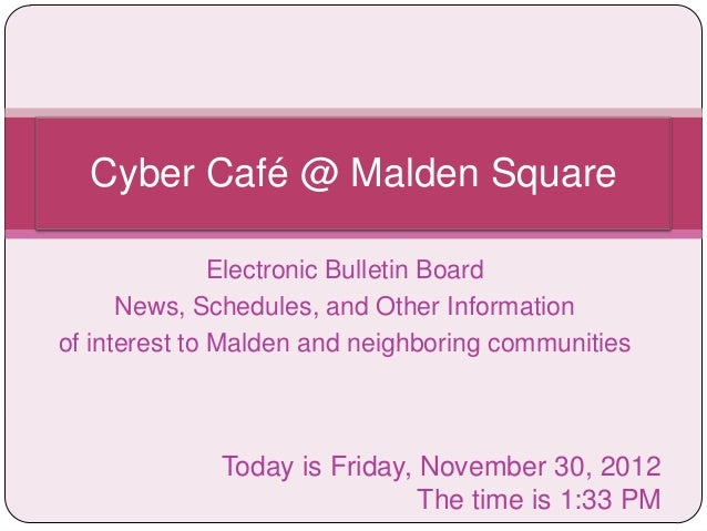 Cyber Café @ Malden Square               Electronic Bulletin Board      News, Schedules, and Other Informationof interest ...