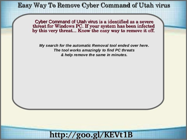 Easy Way To Remove Cyber Command of Utah virus Cyber Command of Utah virus is a identified as a severe  threat for Windows...