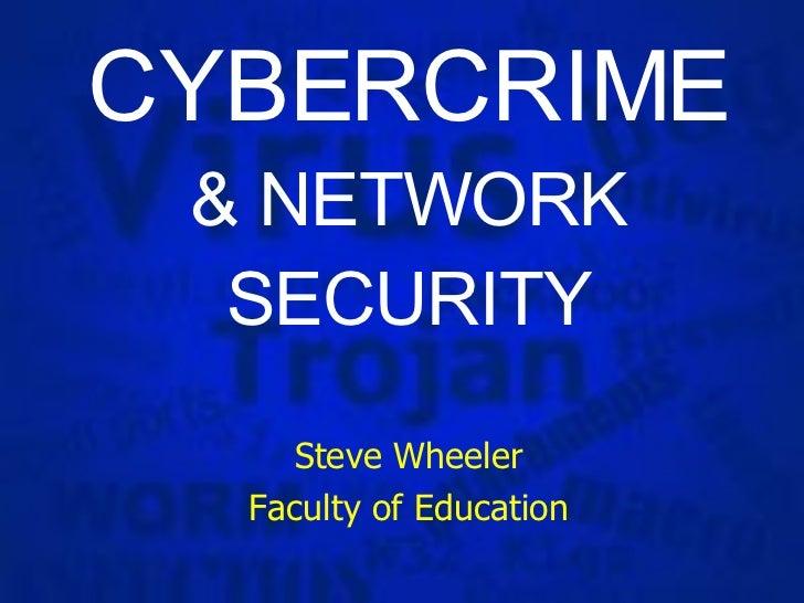 CYBERCRIME & NETWORK SECURITY Steve Wheeler Faculty of Education