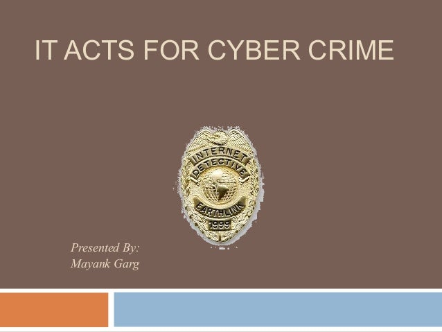 IT ACTS FOR CYBER CRIME Presented By: Mayank Garg