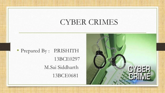CYBER CRIMES • Prepared By : P.RISHITH 13BCE0297 M.Sai Siddharth 13BCE0681