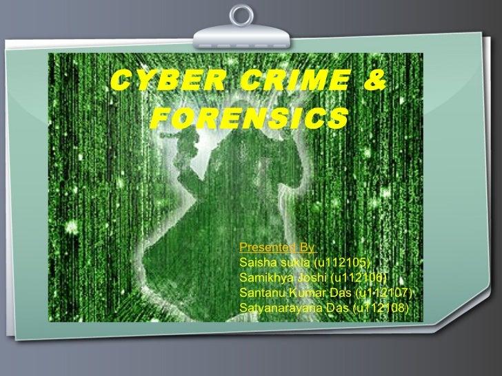 CYBER CRIME &  FORENSICS      Presented By      Saisha sukla (u112105)      Samikhya Joshi (u112106)      Santanu Kumar Da...